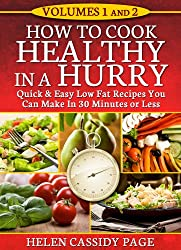 HOW TO COOK HEALTHY IN A HURRY: QUICK AND EASY LOW FAT RECIPES YOU CAN PREPARE IN 30 MINUTES-VOLUMES 1 & 2 (English Edition)