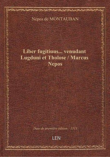 Liber fugitiuus… venudant Lugduni etTholose / Marcus Nepos