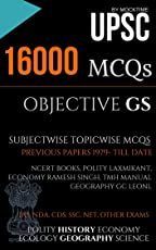 UPSC 16000 MCQs OBJECTIVE GS  (All Subjects) (based on Previous Papers, NCERT books & Other Popular books): for IAS/UPSC/CSAT Civil services Exam -  General Studies