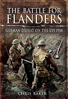 The Battle for Flanders: German Defeat on the Lys 1918 by [Baker, Chris]