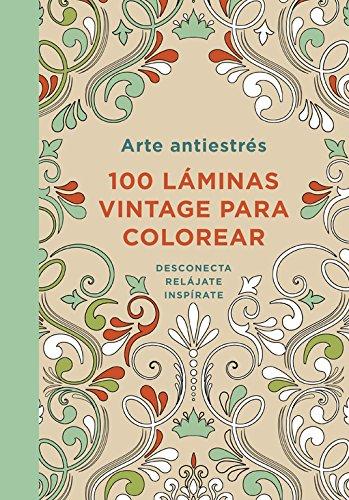 Arte antiestrés: 100 láminas vintage para colorear (OBRAS DIVERSAS)