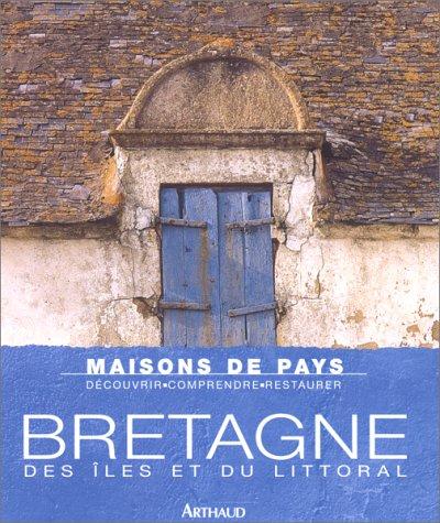 Maisons de pays, Bretagne des Iles et du littoral par Annick Stein