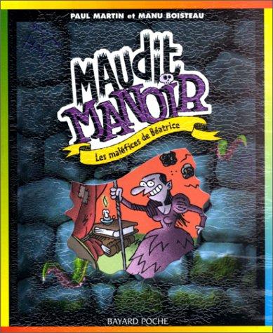 Maudit manoir, Tome 3 : Les maléfices de Béatrice par Paul Martin, Manu Boisteau