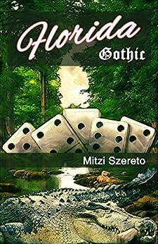 """Florida Gothic (The """"Gothic"""" Series Book 1) (English Edition) di [Szereto, Mitzi]"""
