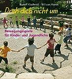 Dreh dich nicht um...: 300 Bewegungsspiele für Kinder und Jugendliche
