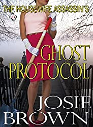 The Housewife Assassin's Ghost Protocol by Josie Brown (2016-06-10)