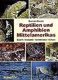 Reptilien und Amphibien Mittelamerikas. Band1: Krokodile Schildkröten Echsen