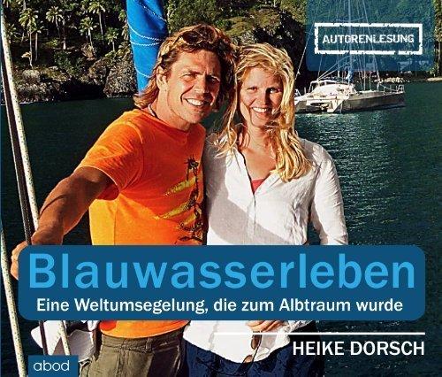 Buchseite und Rezensionen zu 'Blauwasserleben: Eine Weltumsegelung, die zum Albtraum wurde by Heike Dorsch (2014) Audio CD' von Heike Dorsch