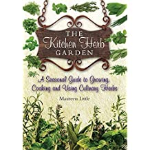 The Kitchen Herb Garden: A Seasonal Guide to Growing, Cooking and Using Culinary Herbs by Maureen Little (2012-09-03)