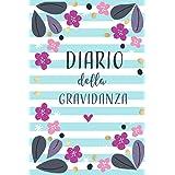Diario della Gravidanza: Per raccogliere tutte le emozioni della gravidanza! Utilissimo per organizzare le prossime 40 settim