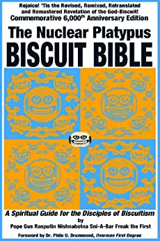 The Nuclear Platypus Biscuit Bible: A Spiritual Guide for the Disciples of Biscuitism by [Sni-A-Bar Freak the Fiirst, Pope Gus Rasputin Nishnabotna]
