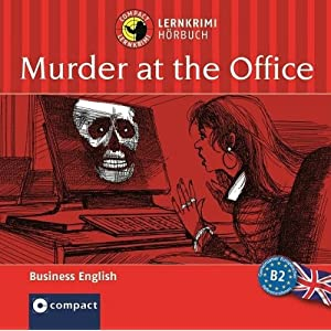 Murder at the Office (Compact Lernkrimi Hörbuch): Business English Niveau B2 - inkl. Begleitbuch als PDF