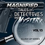 Magnified Tales of Detectives and Mystery - Clued-Up Series, Vol. 15