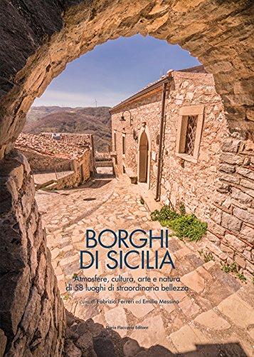 Borghi di Sicilia. Atmosfere cultura arte natura di 58 luoghi di straordinaria bellezza