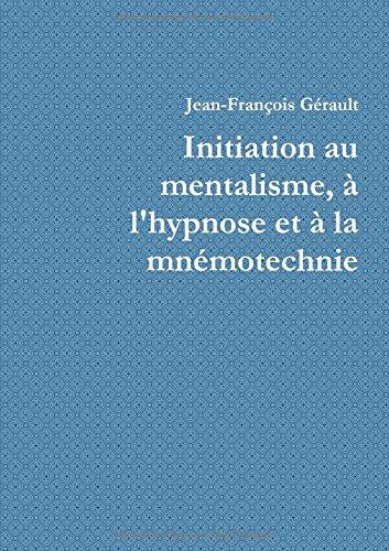 Initiation au mentalisme, à l'hypnose et à la mnémotechnie
