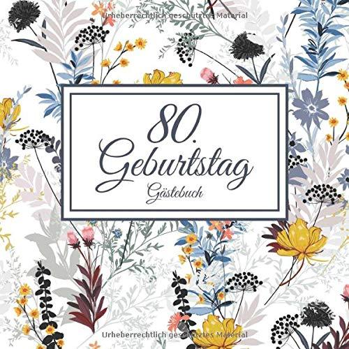 80. Geburtstag Gästebuch: Vintage Gästebuch Zum Eintragen und zum Ausfüllen von Glückwünschen für das Geburtstagskind als Erinnerung; Motiv: Blumen Pflanzen Natur