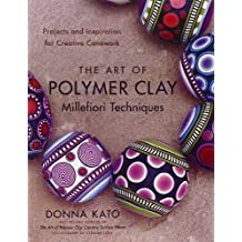 The Art of Polymer Clay Millefiori Techniques: Projects and Inspiration for Creative Canework (Paperback) - Common
