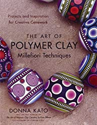 The Art of Polymer Clay Millefiori Techniques: Projects and Inspiration for Creative Canework by Donna Kato (2009-01-31)