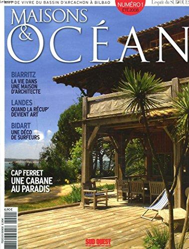 MAISONS & OCEAN, L'ART DE VIVREDU BASSIN D'ARCACHON A BILBAO. N°1, ETE 2008. BIARRITZ, LA VIE DANS UNE MAISON D'ARCHITECTE / LANDES, QUANSD LA RECUP DEVIENT ART / BIDART, UNE DECO DE SURFER / CAP FERRET, UNE CABANE AU PARADIS.
