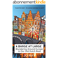 A Barge at Large: Blundering around Europe in our old Dutch boat (The 'At Large' series Book 2) (English Edition)