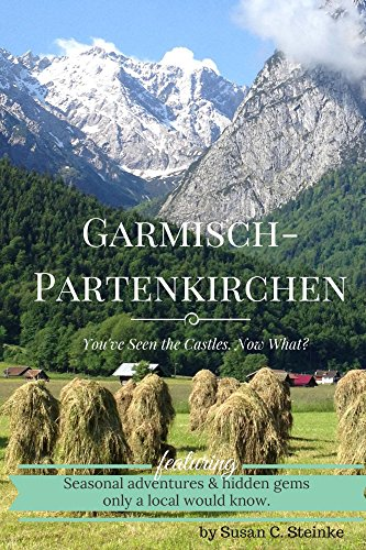 Garmisch-Partenkirchen: You've Seen the Castles... Now what? (English Edition)