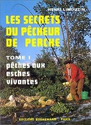 Les secrets du pêcheur de perche, tome 1. Pêches aux esches vivantes