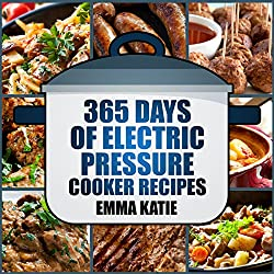 Pressure Cooker: 365 Days of Electric Pressure Cooker Recipes (Pressure Cooker, Pressure Cooker Recipes, Pressure Cooker Cookbook, Electric Pressure Cooker ... Pressure Cooker Cookbook) (English Edition)