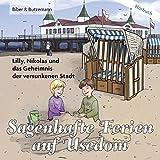Sagenhafte Ferien auf Usedom: Lilly, Nikolas und das Geheimnis der versunkenen Stadt