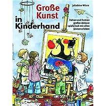 Große Kunst in Kinderhand: Farben und Formen großer Meister spielerisch mit allen Sinnen erleben (Praxisbücher für den pädagogischen Alltag)
