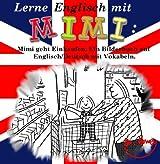 Lerne Englisch mit Mimi: Mimi geht Einkaufen. Ein Bilderbuch auf Englisch/Deutsch mit Vokabeln (Mimi de-eng 1)