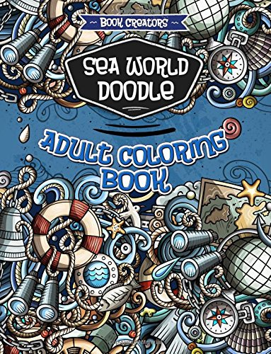 Sea World Doodle Coloring Book for Adults: 35 High Quality Doodle Designs + Extra 5 Pages (Animal Mandala, Halloween Doodle, Easter Doodle etc.)