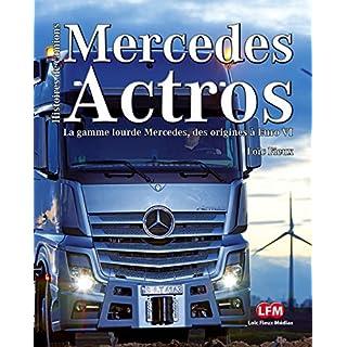 Mercedes Actros : Axor - Antos - Arocs : La gamme lourde Mercedes de 1996 à Euro VI