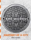 The Works: Anatomy of a City by Kate Ascher (2005-11-03)