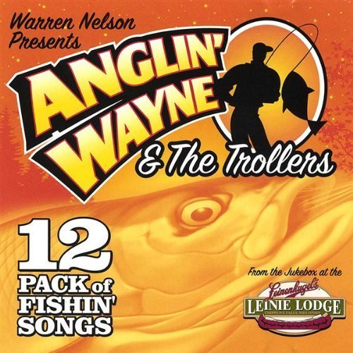 anglin-wayne-the-trollers-12-pack-of-fishing-by-nelson-warren-2003-01-01