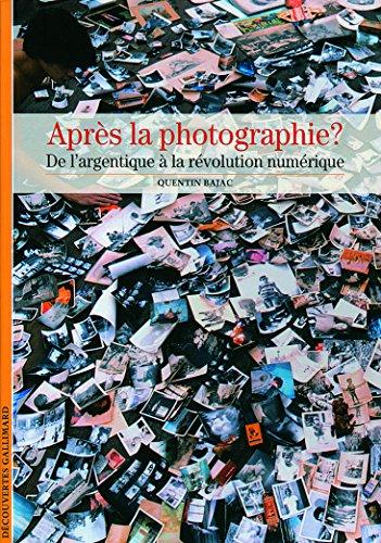 Aprs la photographie?: De l'image argentique  la rvolution numrique