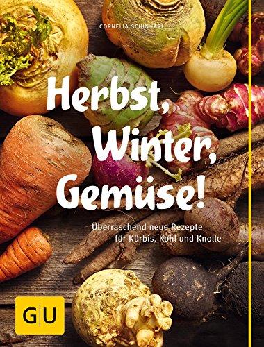 Herbst, Winter, Gemüse!: Überraschend neue Rezepte für Kürbis, Kohl und Knolle (GU Themenkochbuch) (Halloween Desserts Einfache Rezepte)