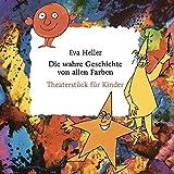 Die wahre Geschichte von allen Farben. Theaterstück für Kinder - Eva Heller