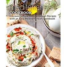 Mediterranean Cookbook: Discover Simple Mediterranean Recipes with an Easy Mediterranean Cookbook (English Edition)
