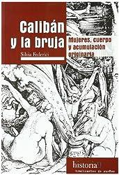 Caliban y la bruja: mujeres, cuerpo y acumulacion originaria