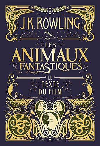 Les Animaux fantastiques : le texte du film par J.K. Rowling