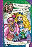 Ever After High 02. Ein K??nigreich f??r einen Kuss by Suzanne Selfors (2015-07-06)