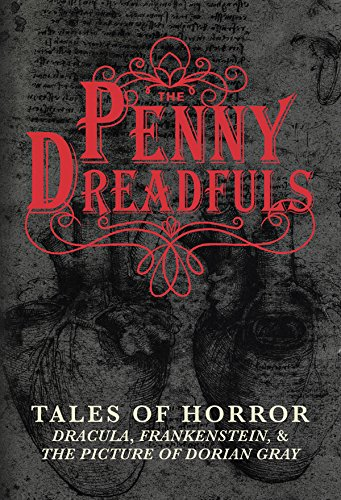 The Penny Dreadfuls: Tales of Horror: Dracula, Frankenstein, and The Picture of Dorian Gray (Shelley Frankenstein Norton)