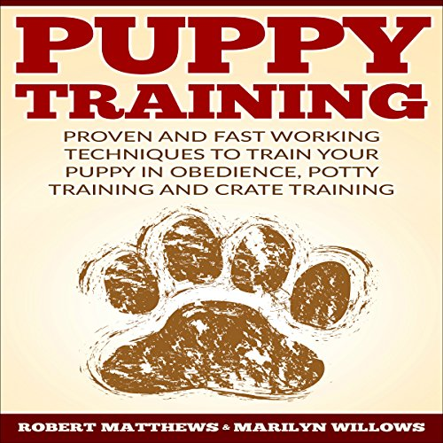 Puppy Training: Proven and Fast Working Techniques to Train Your Puppy in Obedience, Potty Training and Crate Training