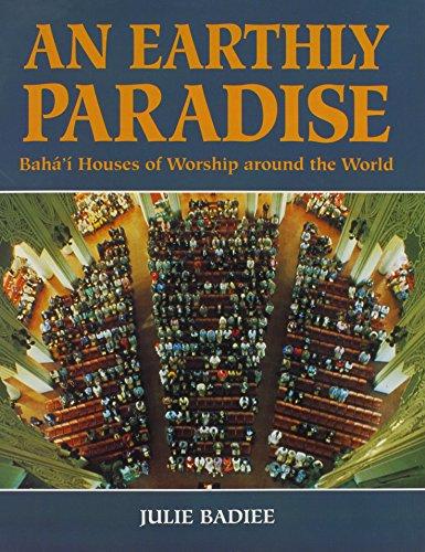 An Earthly Paradise: Baha'i Houses of Worship Around the World por Julie Badiee