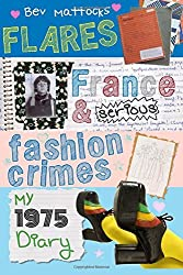 Flares, France and Serious Fashion Crimes - My 1975 Diary by Bev Mattocks (2013-09-19)