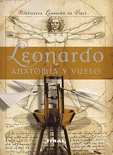 Leonardo anatomia y vuelo / Leonardo Anatomy and Flight