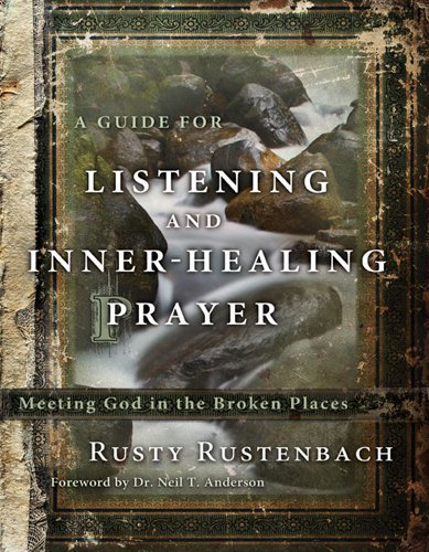 A Guide for Listening and Inner-Healing Prayer: Meeting God in the Broken Places por Rusty Rustenbach