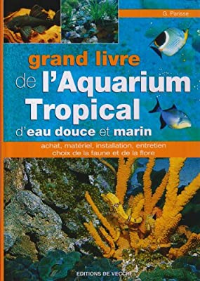 Grand livre de l'aquarium tropical d'eau douce et marin