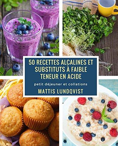 50 recettes alcalines et substituts  faible teneur en acide: petit djeuner et collations