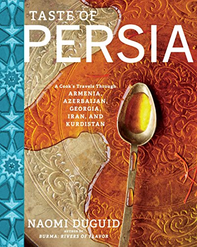 Taste of Persia: A Cook's Travels Through Armenia, Azerbaijan, Georgia, Iran, and Kurdistan (English Edition)